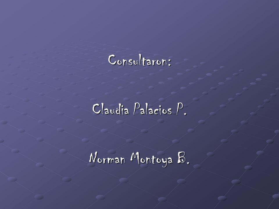 Consultaron: Claudia Palacios P. Norman Montoya B.