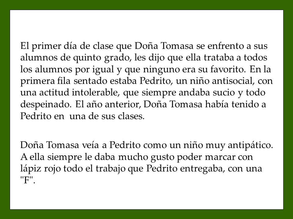 El primer día de clase que Doña Tomasa se enfrento a sus alumnos de quinto grado, les dijo que ella trataba a todos los alumnos por igual y que ninguno era su favorito.