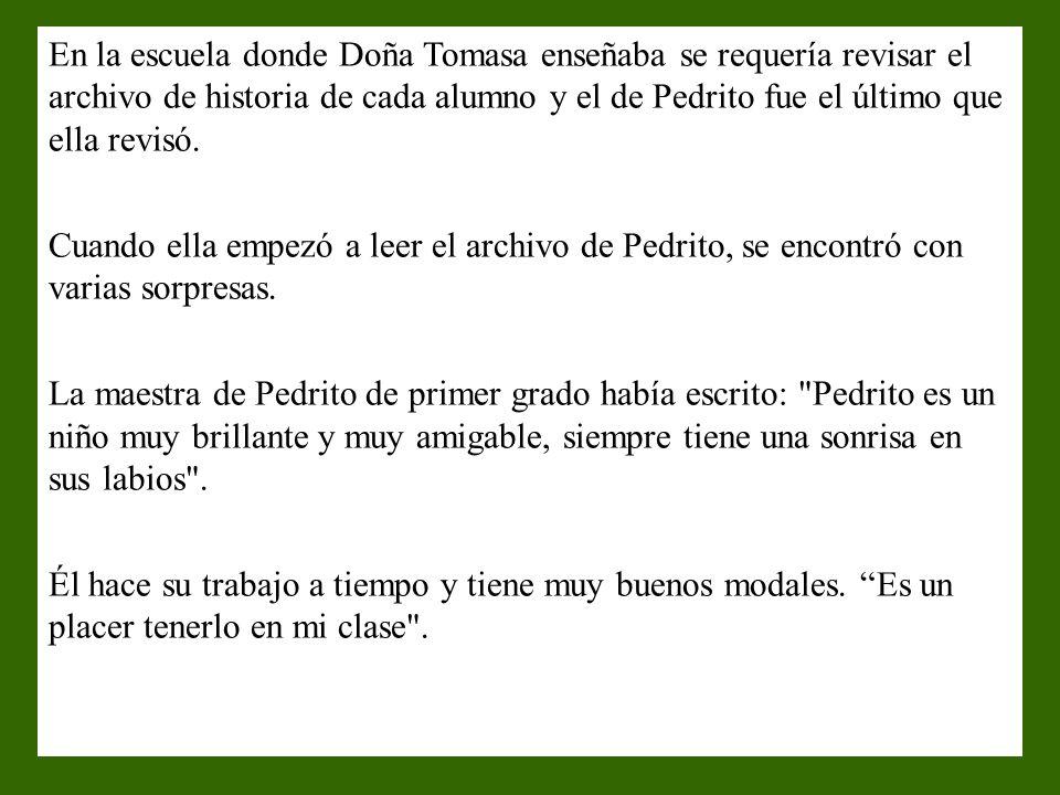 En la escuela donde Doña Tomasa enseñaba se requería revisar el archivo de historia de cada alumno y el de Pedrito fue el último que ella revisó.