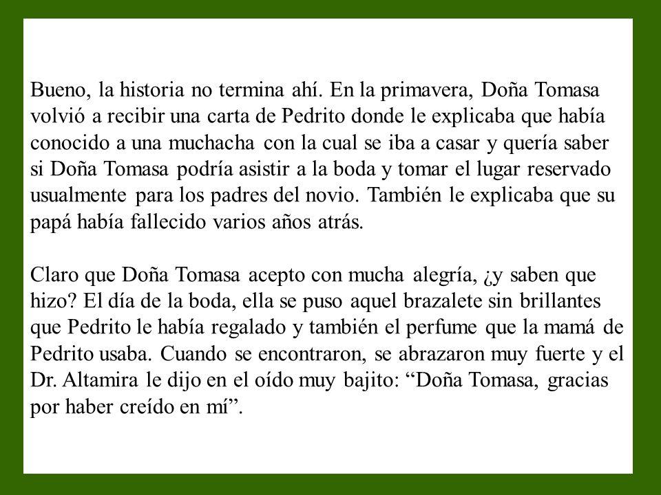 De ahí pasaron tres años cuando Doña Tomasa volvió a recibir noticias de Pedrito. Esta vez, él le escribió que se le había hecho muy difícil pero que