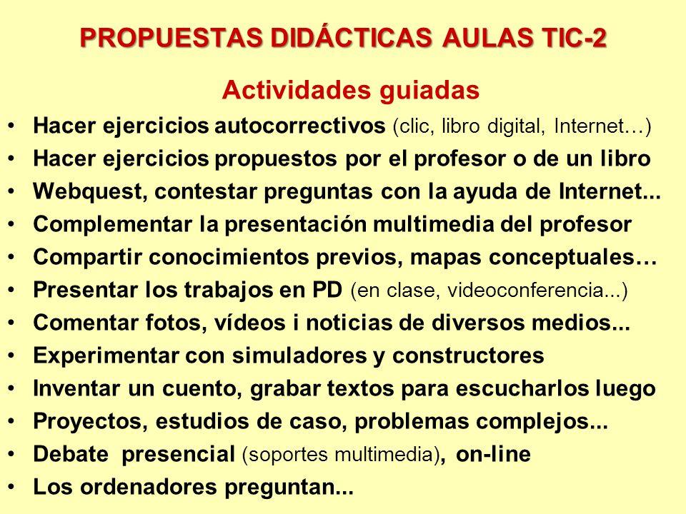 PROPUESTAS DIDÁCTICAS AULAS TIC-2 Actividades guiadas Hacer ejercicios autocorrectivos (clic, libro digital, Internet…) Hacer ejercicios propuestos po