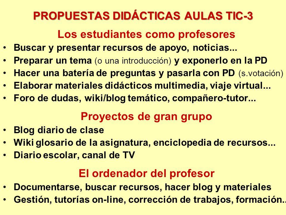 PROPUESTAS DIDÁCTICAS AULAS TIC-3 Los estudiantes como profesores Buscar y presentar recursos de apoyo, noticias... Preparar un tema (o una introducci