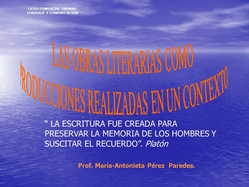 LA ESCRITURA FUE CREADA PARA PRESERVAR LA MEMORIA DE LOS HOMBRES Y SUSCITAR EL RECUERDO. Platón LICEO COMERCIAL OSORNO LENGUAJE Y COMUNICACIÓN Prof. M