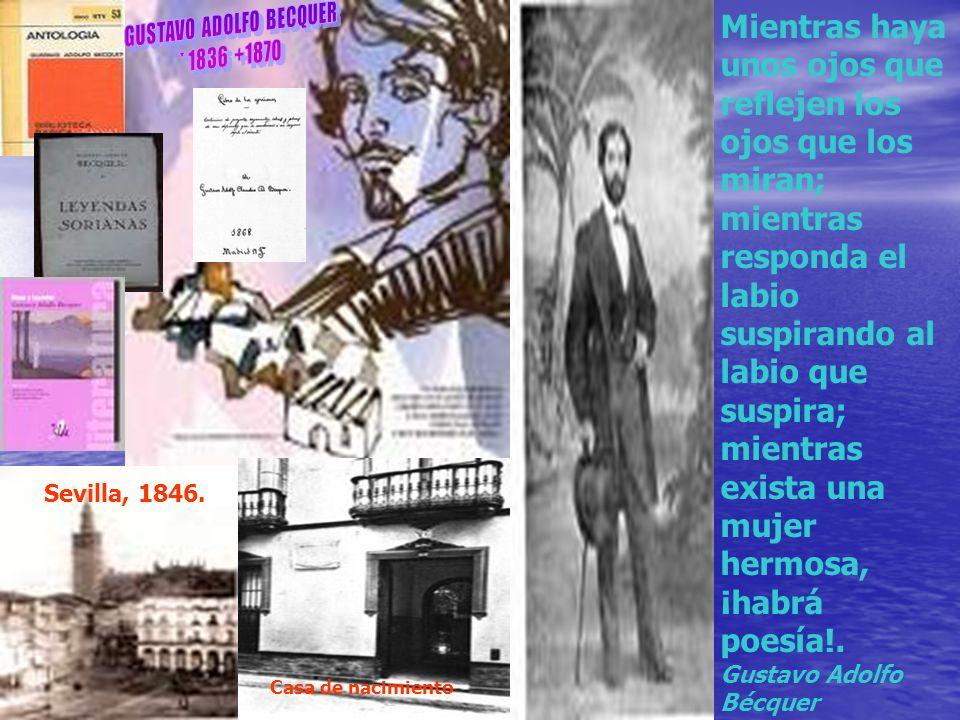 Sevilla, 1846. Casa de nacimiento Mientras haya unos ojos que reflejen los ojos que los miran; mientras responda el labio suspirando al labio que susp