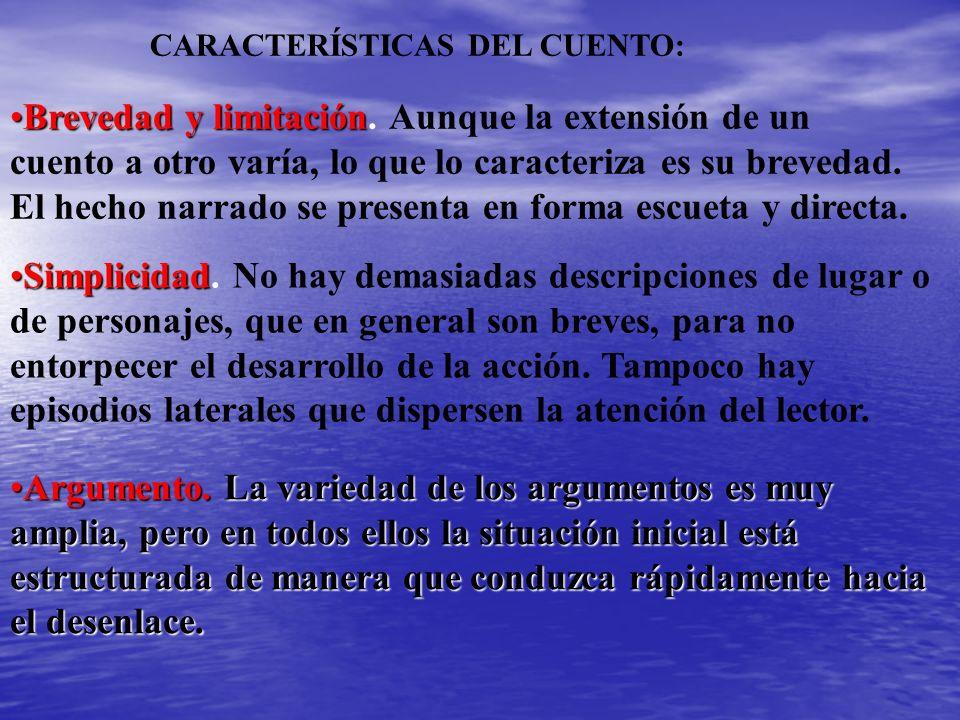 CARACTERÍSTICAS DEL CUENTO: Brevedad y limitaciónBrevedad y limitación. Aunque la extensión de un cuento a otro varía, lo que lo caracteriza es su bre