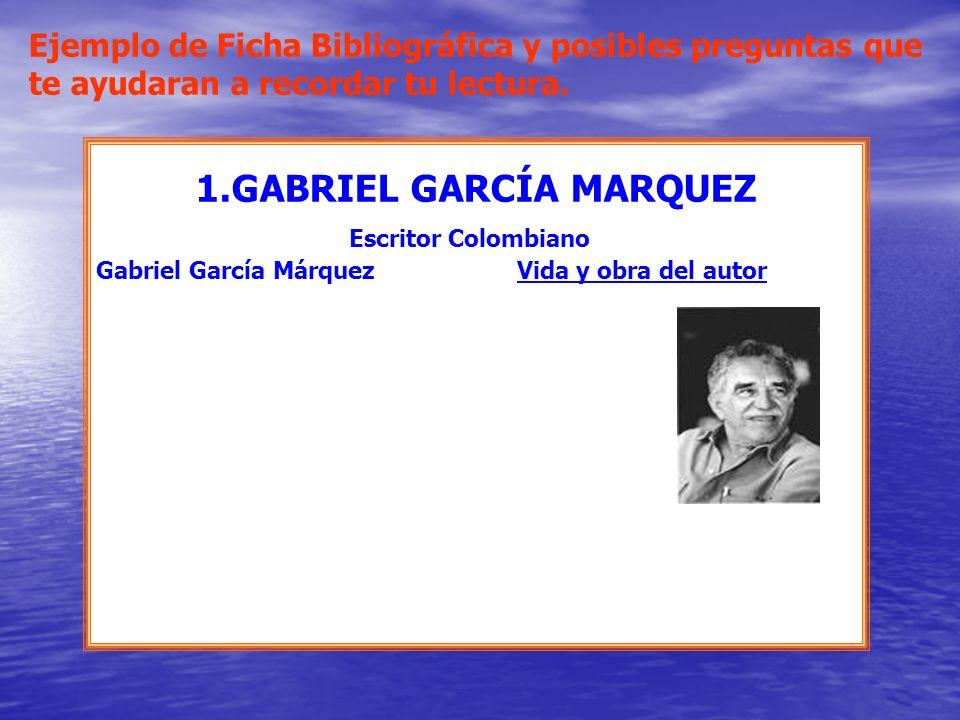 1.GABRIEL GARCÍA MARQUEZ Escritor Colombiano Gabriel García Márquez Vida y obra del autor Ejemplo de Ficha Bibliográfica y posibles preguntas que te a