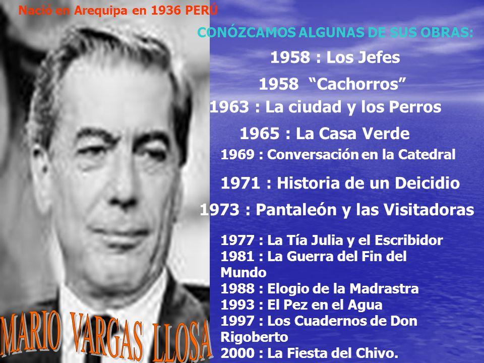 1973 : Pantaleón y las Visitadoras CONÓZCAMOS ALGUNAS DE SUS OBRAS: 1958 : Los Jefes 1963 : La ciudad y los Perros 1965 : La Casa Verde 1969 : Convers
