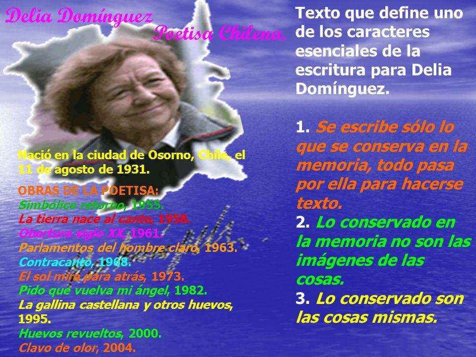 Delia Domínguez Poetisa Chilena. Texto que define uno de los caracteres esenciales de la escritura para Delia Domínguez. 1. Se escribe sólo lo que se