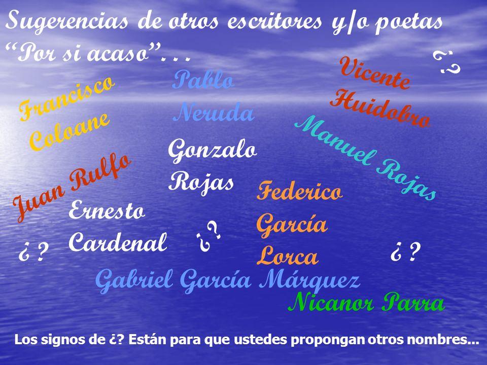 Sugerencias de otros escritores y/o poetas Por si acaso... Gabriel García Márquez M a n u e l R o j a s Francisco Coloane J u a n R u l f o Vicente Hu