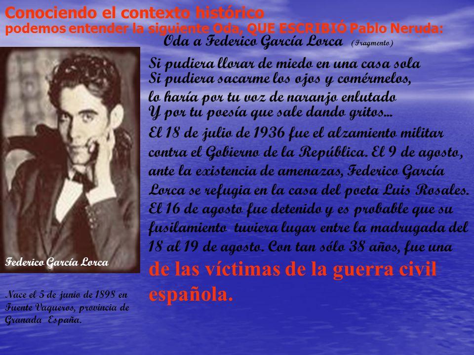 Nace el 5 de junio de 1898 en Fuente Vaqueros, provincia de Granada España. podemos entender la siguiente Oda, QUE ESCRIBIÓ Pablo Neruda: El 18 de jul