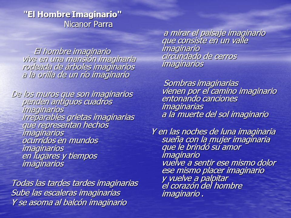 ''El Hombre Imaginario'' ''El Hombre Imaginario'' Nicanor Parra Nicanor Parra El hombre imaginario vive en una mansión imaginaria rodeada de árboles i