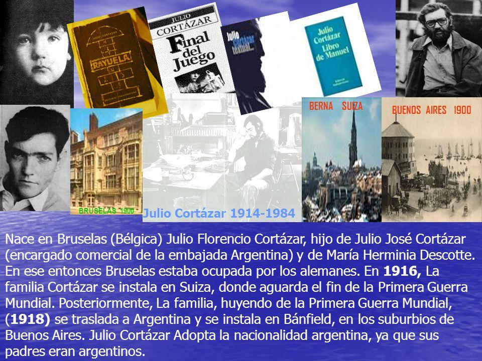 Julio Cortázar 1914-1984 Nace en Bruselas (Bélgica) Julio Florencio Cortázar, hijo de Julio José Cortázar (encargado comercial de la embajada Argentin