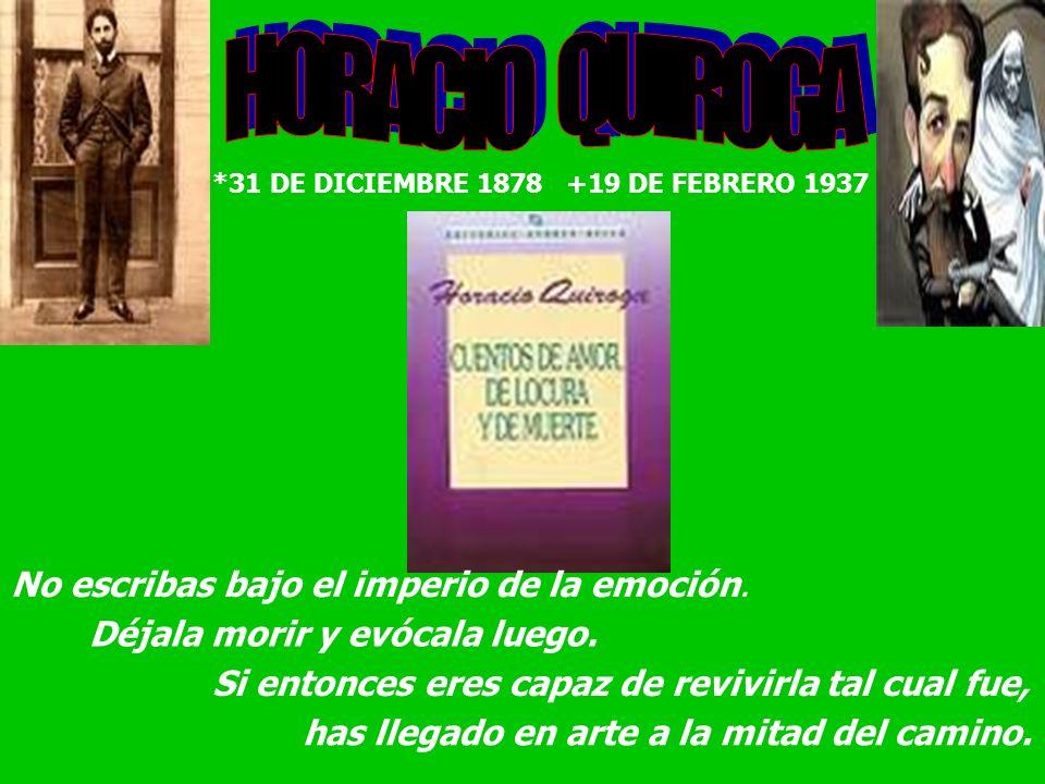 *31 DE DICIEMBRE 1878 +19 DE FEBRERO 1937 has llegado en arte a la mitad del camino. No escribas bajo el imperio de la emoción. Déjala morir y evócala