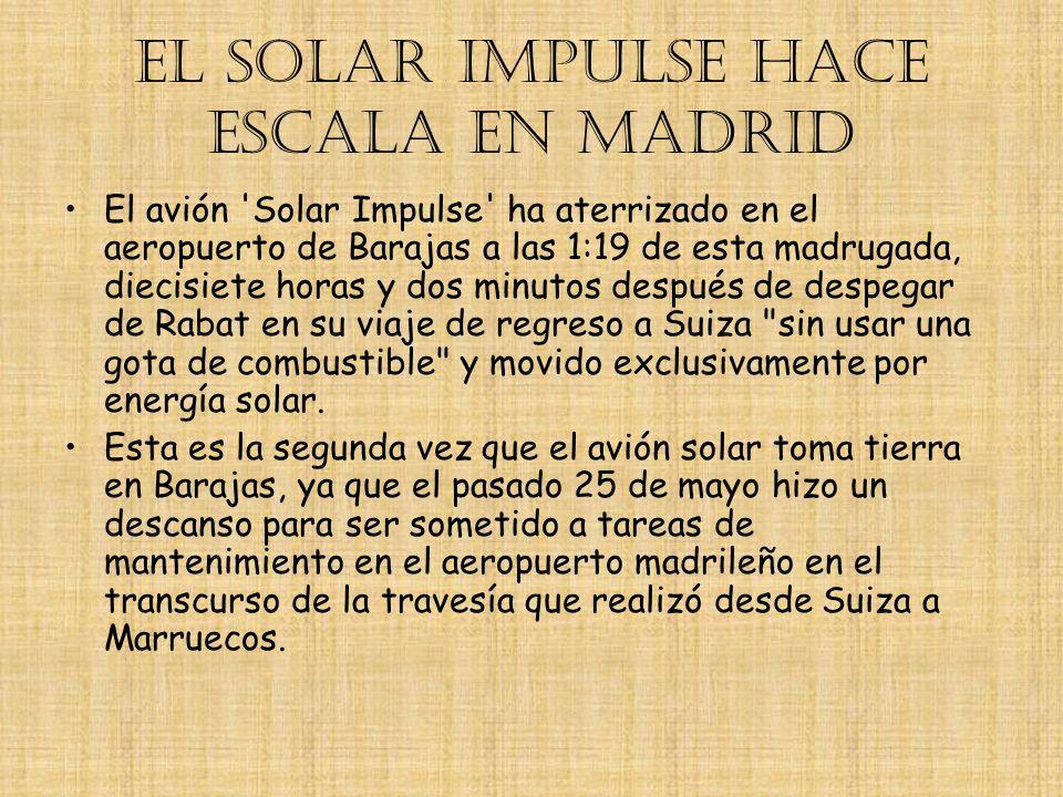 EL SOLAR IMPULSE HACE ESCALA EN MADRID El avión 'Solar Impulse' ha aterrizado en el aeropuerto de Barajas a las 1:19 de esta madrugada, diecisiete hor