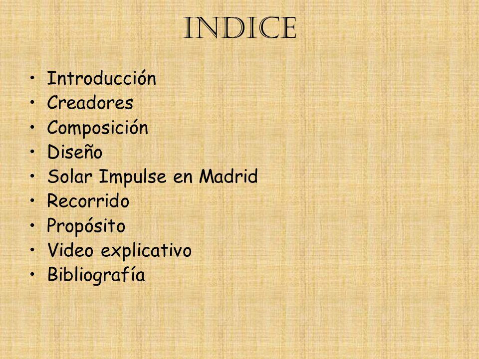 INDICE Introducción Creadores Composición Diseño Solar Impulse en Madrid Recorrido Propósito Video explicativo Bibliografía