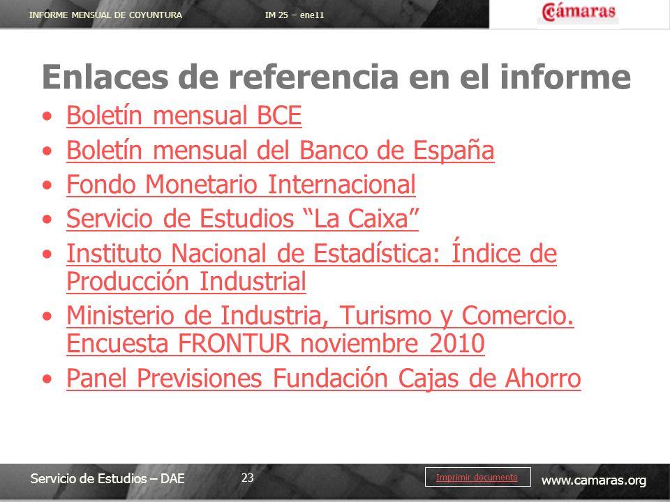 INFORME MENSUAL DE COYUNTURA IM 25 – ene11 Servicio de Estudios – DAE www.camaras.org 23 Imprimir documento Enlaces de referencia en el informe Boletí