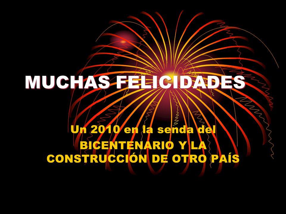 MUCHAS FELICIDADES Un 2010 en la senda del BICENTENARIO Y LA CONSTRUCCIÓN DE OTRO PAÍS