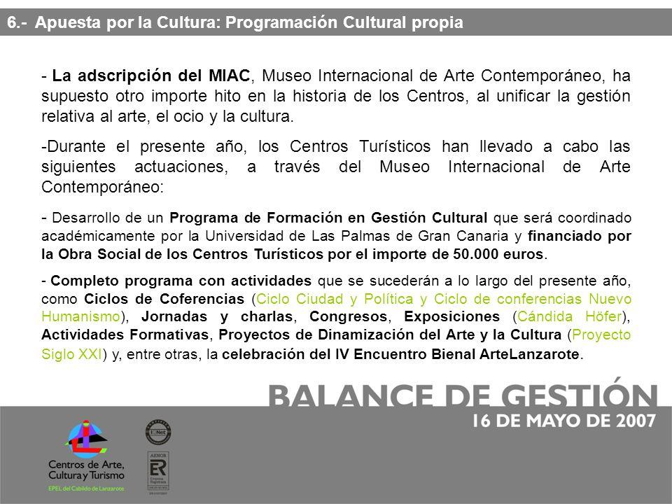 6.- Apuesta por la Cultura: Programación Cultural propia - La adscripción del MIAC, Museo Internacional de Arte Contemporáneo, ha supuesto otro importe hito en la historia de los Centros, al unificar la gestión relativa al arte, el ocio y la cultura.