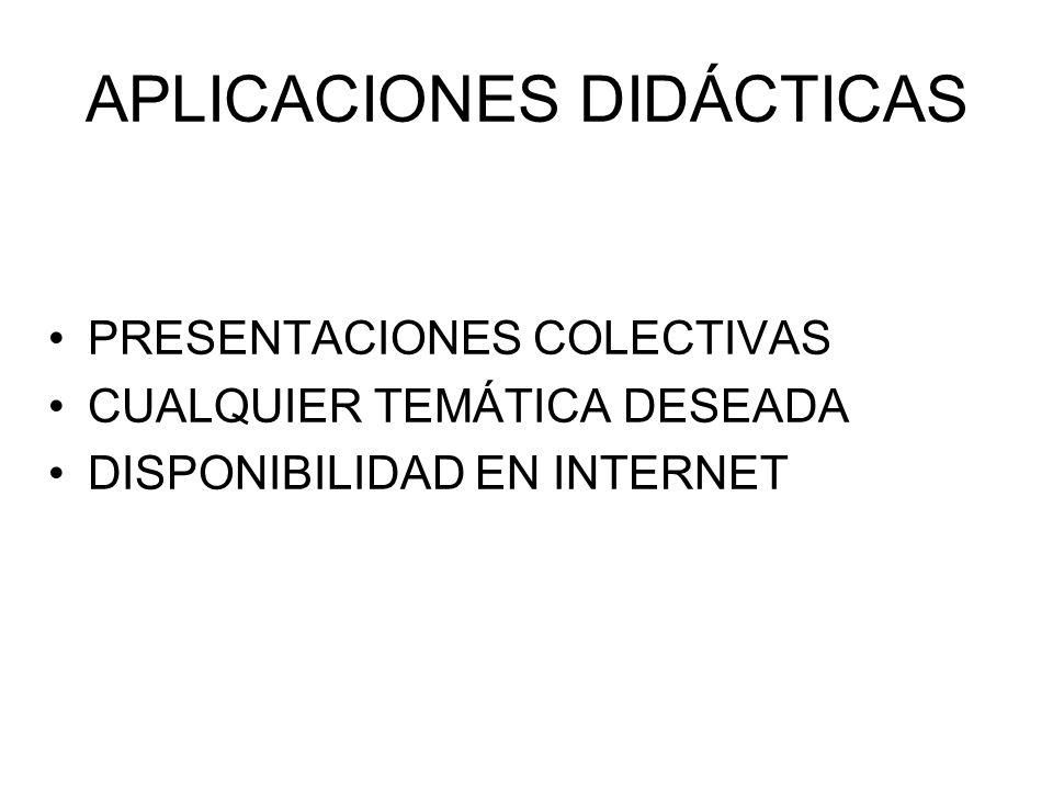 APLICACIONES DIDÁCTICAS PRESENTACIONES COLECTIVAS CUALQUIER TEMÁTICA DESEADA DISPONIBILIDAD EN INTERNET