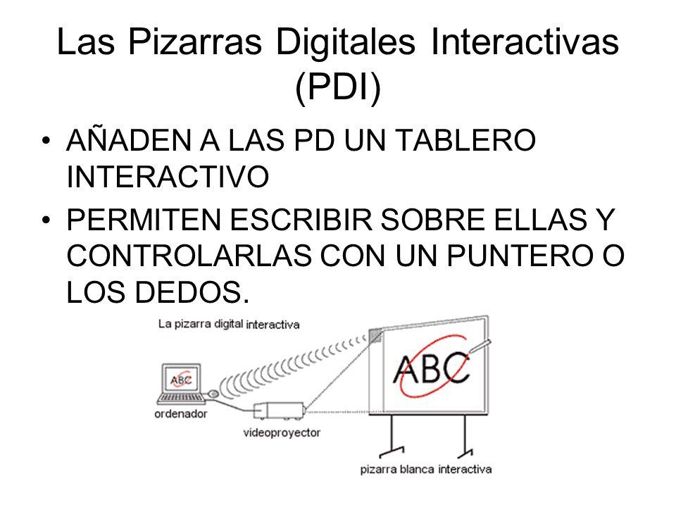 Las Pizarras Digitales Interactivas (PDI) AÑADEN A LAS PD UN TABLERO INTERACTIVO PERMITEN ESCRIBIR SOBRE ELLAS Y CONTROLARLAS CON UN PUNTERO O LOS DED