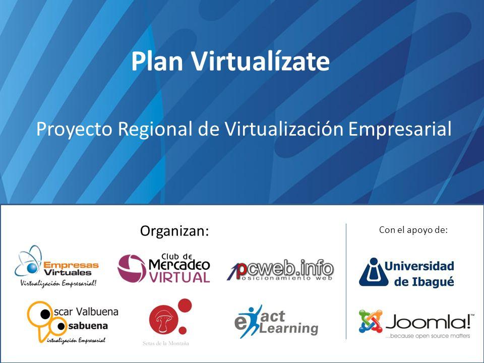 Plan Virtualízate Proyecto Regional de Virtualización Empresarial Organizan: Con el apoyo de: