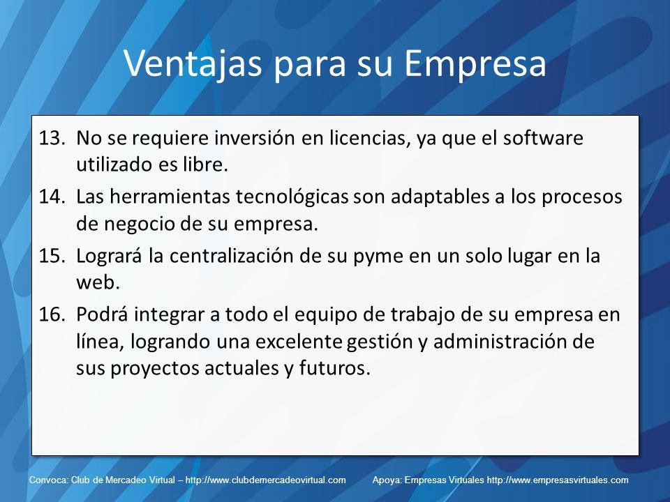 Convoca: Club de Mercadeo Virtual – http://www.clubdemercadeovirtual.com Apoya: Empresas Virtuales http://www.empresasvirtuales.com Ventajas para su Empresa 13.No se requiere inversión en licencias, ya que el software utilizado es libre.