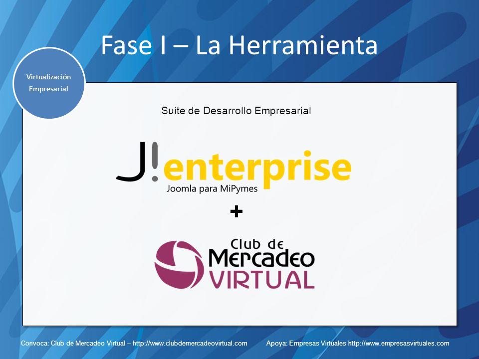 Convoca: Club de Mercadeo Virtual – http://www.clubdemercadeovirtual.com Apoya: Empresas Virtuales http://www.empresasvirtuales.com Fase I – La Herramienta Suite de Desarrollo Empresarial + Virtualización Empresarial Virtualización Empresarial