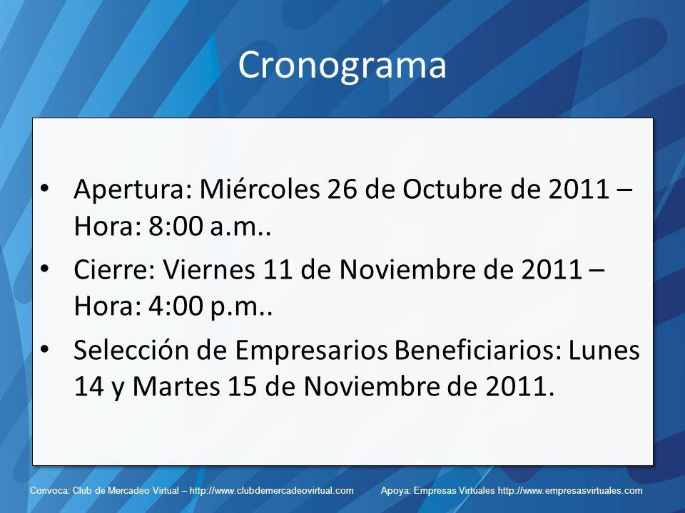 Convoca: Club de Mercadeo Virtual – http://www.clubdemercadeovirtual.com Apoya: Empresas Virtuales http://www.empresasvirtuales.com Cronograma Apertura: Miércoles 26 de Octubre de 2011 – Hora: 8:00 a.m..