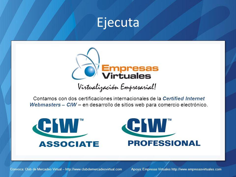 Convoca: Club de Mercadeo Virtual – http://www.clubdemercadeovirtual.com Apoya: Empresas Virtuales http://www.empresasvirtuales.com Ejecuta Contamos con dos certificaciones internacionales de la Certified Internet Webmasters – CIW – en desarrollo de sitios web para comercio electrónico.