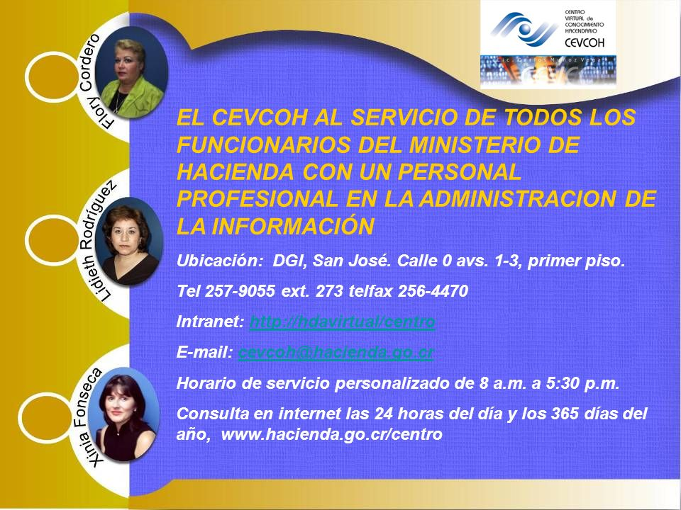 EL CEVCOH AL SERVICIO DE TODOS LOS FUNCIONARIOS DEL MINISTERIO DE HACIENDA CON UN PERSONAL PROFESIONAL EN LA ADMINISTRACION DE LA INFORMACIÓN Ubicación: DGI, San José.