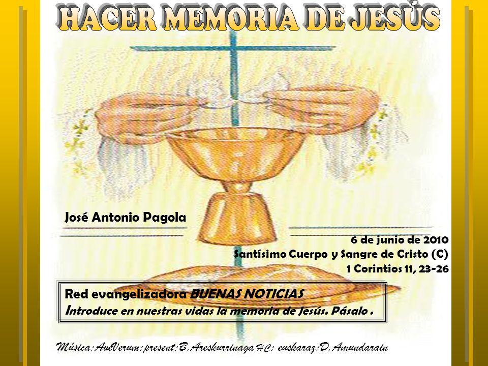 6 de junio de 2010 Santísimo Cuerpo y Sangre de Cristo (C) 1 Corintios 11, 23-26 Red evangelizadora BUENAS NOTICIAS I ntroduce en nuestras vidas la memoria de Jesús.