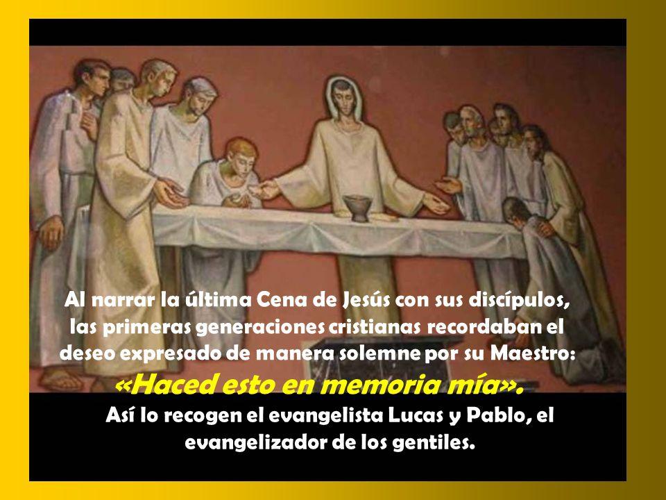 Al narrar la última Cena de Jesús con sus discípulos, las primeras generaciones cristianas recordaban el deseo expresado de manera solemne por su Maestro: «Haced esto en memoria mía».