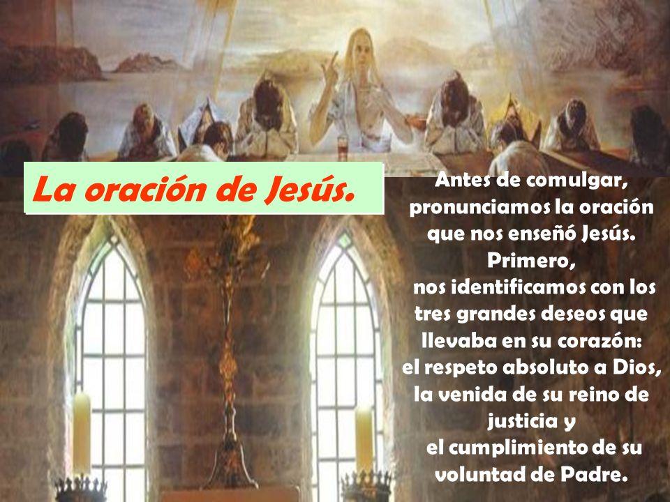 La oración de Jesús.Antes de comulgar, pronunciamos la oración que nos enseñó Jesús.
