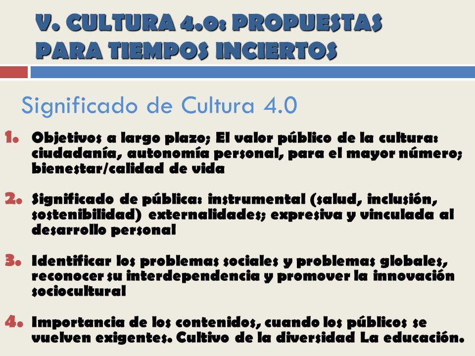 V.CULTURA 4.0: PROPUESTAS PARA TIEMPOS INCIERTOS 1.