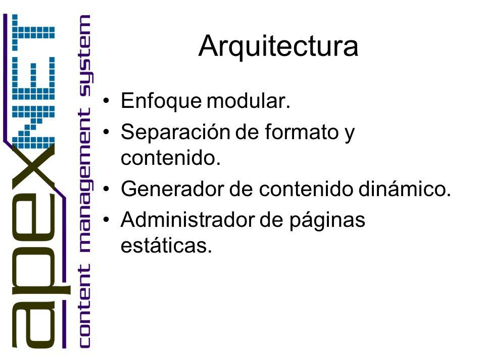 Arquitectura Enfoque modular. Separación de formato y contenido. Generador de contenido dinámico. Administrador de páginas estáticas.