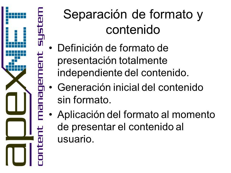 Separación de formato y contenido Definición de formato de presentación totalmente independiente del contenido. Generación inicial del contenido sin f