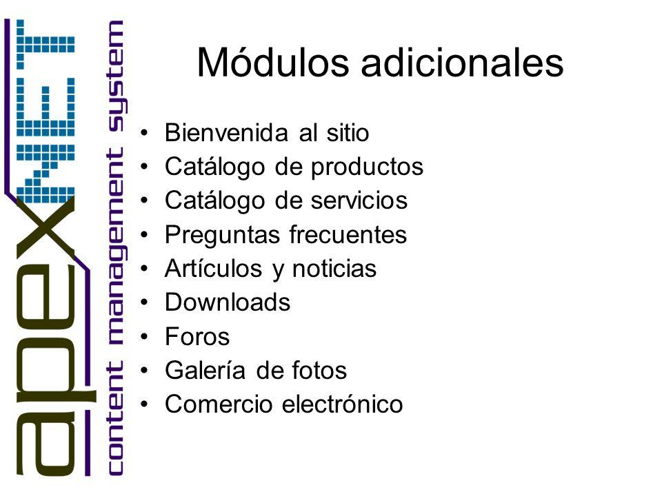 Módulos adicionales Bienvenida al sitio Catálogo de productos Catálogo de servicios Preguntas frecuentes Artículos y noticias Downloads Foros Galería de fotos Comercio electrónico