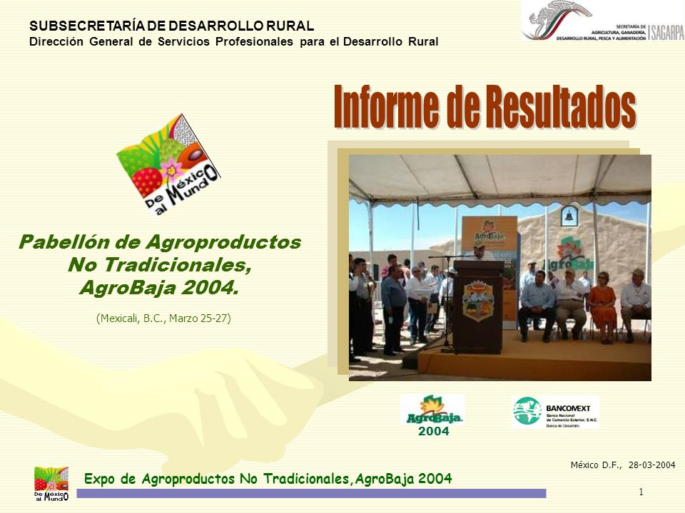 Expo de Agroproductos No Tradicionales,AgroBaja 2004 1 SUBSECRETARÍA DE DESARROLLO RURAL Dirección General de Servicios Profesionales para el Desarrollo Rural Pabellón de Agroproductos No Tradicionales, AgroBaja 2004.