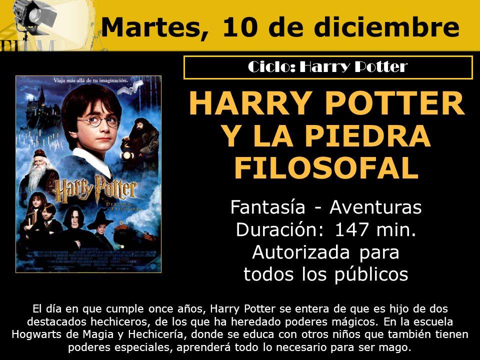 Martes, 10 de diciembre HARRY POTTER Y LA PIEDRA FILOSOFAL Fantasía - Aventuras Duración: 147 min. Autorizada para todos los públicos Ciclo: Harry Pot