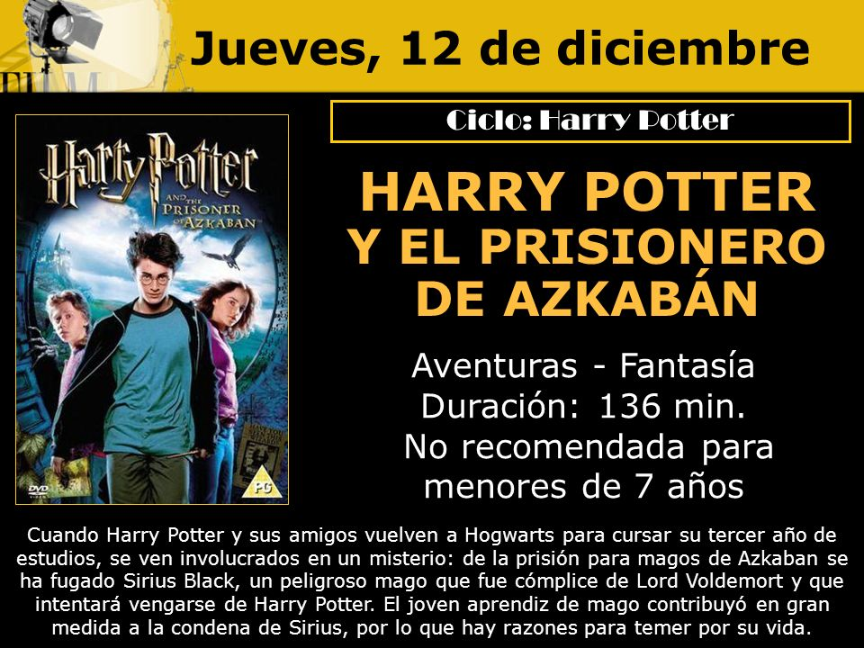 Jueves, 12 de diciembre Aventuras - Fantasía Duración: 136 min. No recomendada para menores de 7 años Cuando Harry Potter y sus amigos vuelven a Hogwa