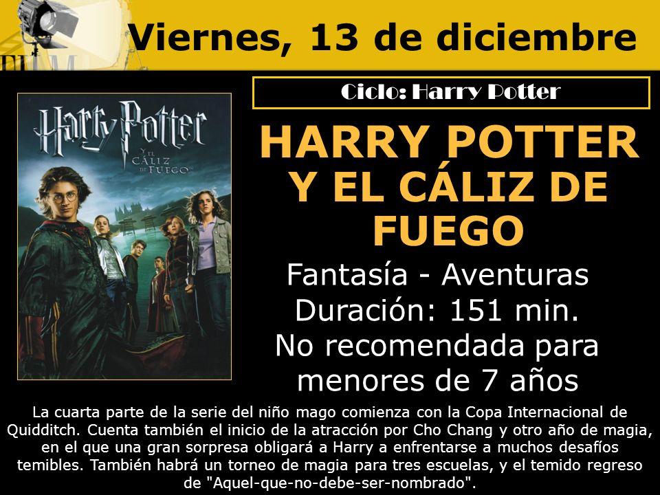 Viernes, 13 de diciembre Fantasía - Aventuras Duración: 151 min. No recomendada para menores de 7 años La cuarta parte de la serie del niño mago comie