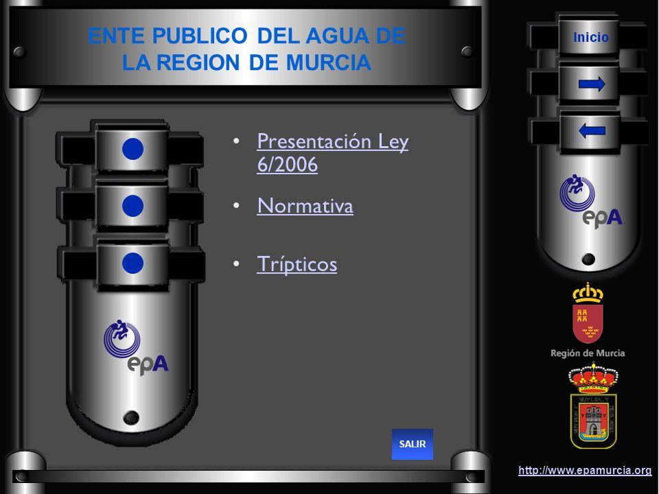Inicio http://www.epamurcia.org Presentación Ley 6/2006Presentación Ley 6/2006 Normativa Trípticos ENTE PUBLICO DEL AGUA DE LA REGION DE MURCIA SALIR