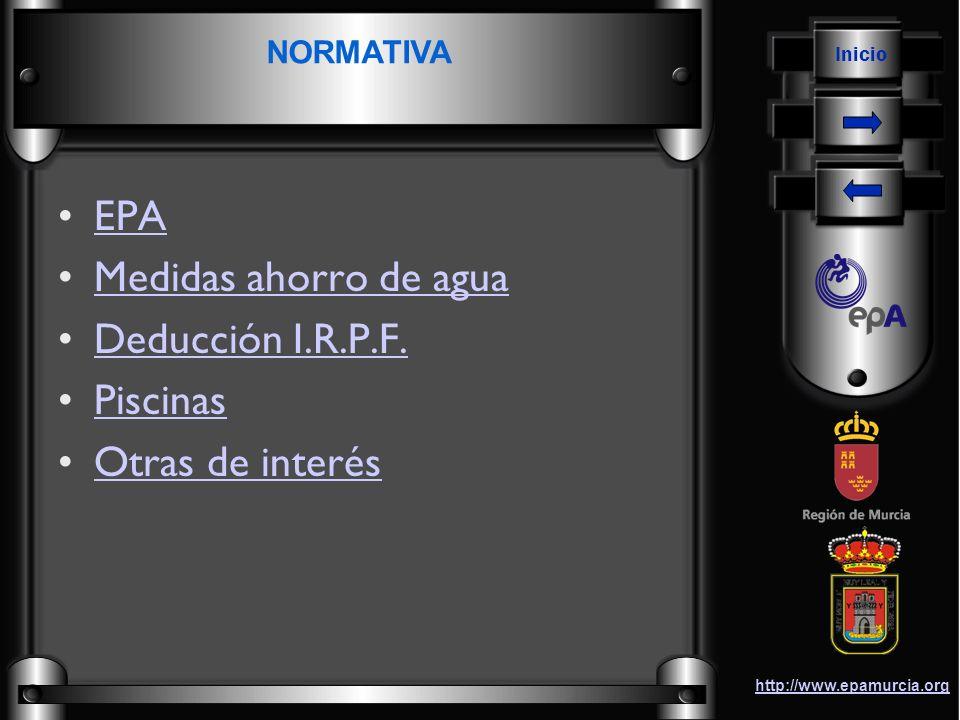Inicio http://www.epamurcia.org EPA Medidas ahorro de agua Deducción I.R.P.F. Piscinas Otras de interés NORMATIVA