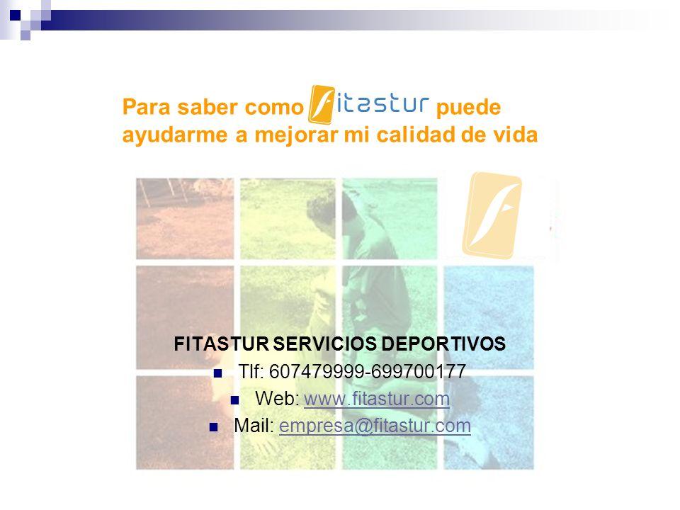 FITASTUR SERVICIOS DEPORTIVOS Tlf: 607479999-699700177 Web: www.fitastur.comwww.fitastur.com Mail: empresa@fitastur.comempresa@fitastur.com Para saber