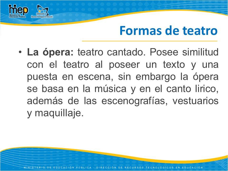 Formas de teatro La ópera: teatro cantado.
