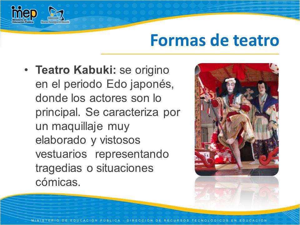 Formas de teatro Teatro Kabuki: se origino en el periodo Edo japonés, donde los actores son lo principal.