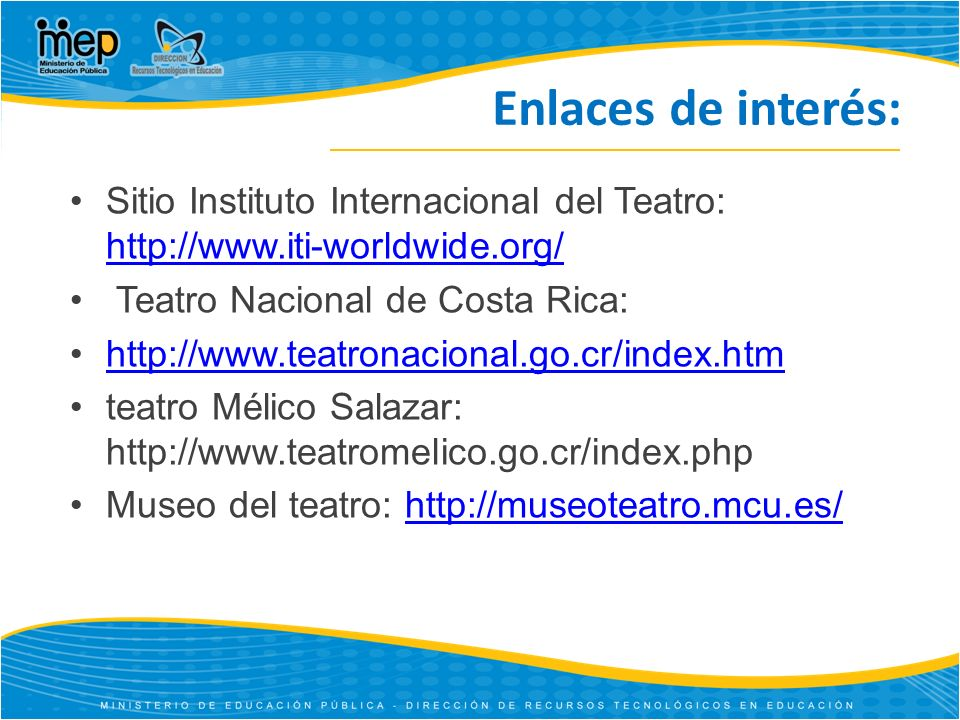 Enlaces de interés: Sitio Instituto Internacional del Teatro: http://www.iti-worldwide.org/ http://www.iti-worldwide.org/ Teatro Nacional de Costa Ric