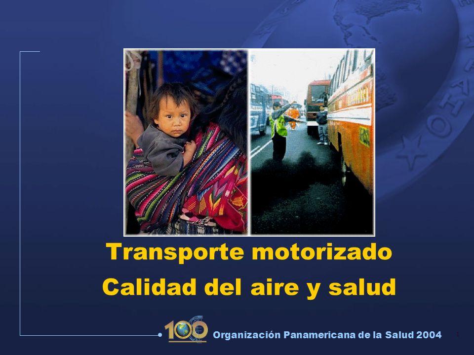 1 Organización Panamericana de la Salud 2004 Transporte motorizado Calidad del aire y salud