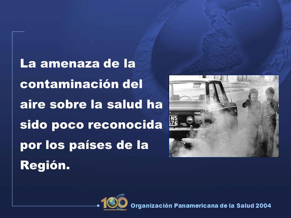 2 Organización Panamericana de la Salud 2004 La amenaza de la contaminación del aire sobre la salud ha sido poco reconocida por los países de la Regió