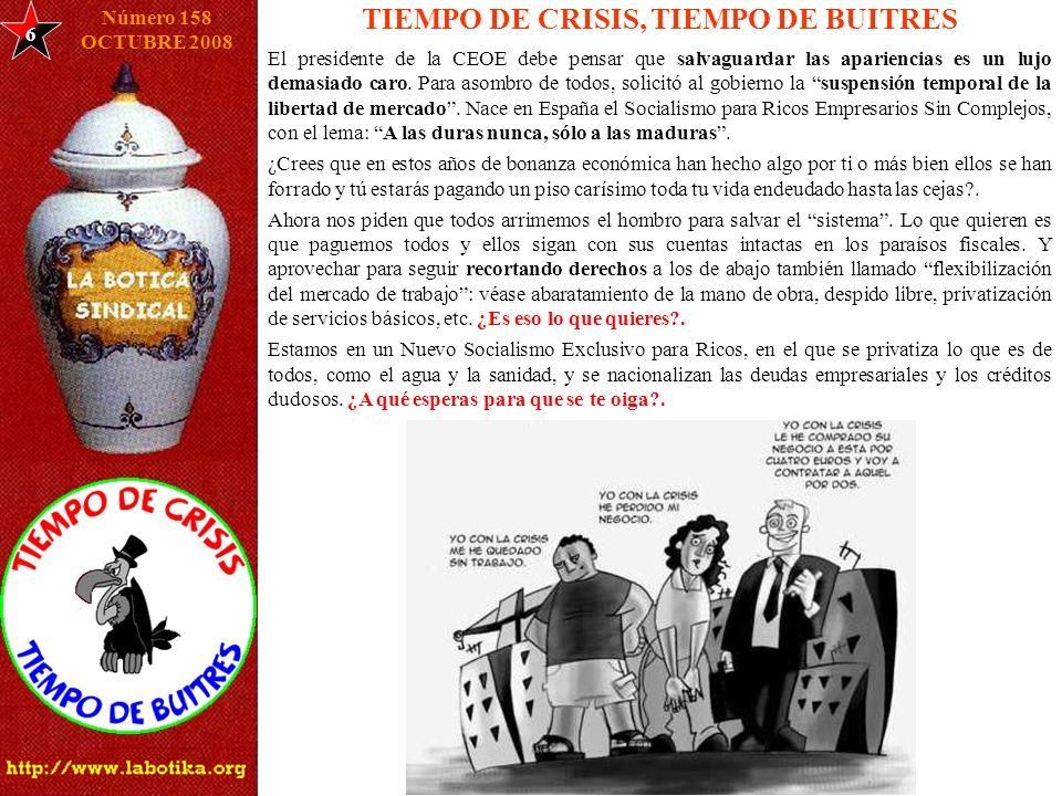 6 TIEMPO DE CRISIS, TIEMPO DE BUITRES Número 158 OCTUBRE 2008 El presidente de la CEOE debe pensar que salvaguardar las apariencias es un lujo demasiado caro.